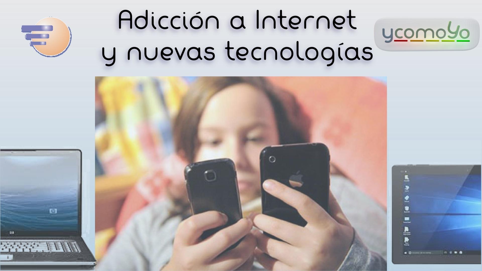 adicción nuevas tecnologías e internet